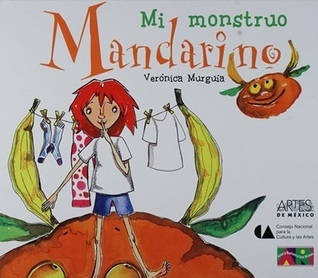 Mi monstruo mandarino Verónica Murguía