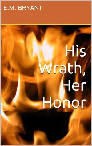 His Wrath, Her Honor E.M. Bryant
