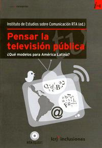 Pensar la televisión pública. ¿Qué modelos para América Latina?  by  Instituto de Estudios sobre Comunicación