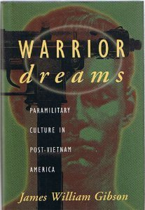 Warrior Dreams: Paramilitary Culture in Post-Vietnam America James William Gibson