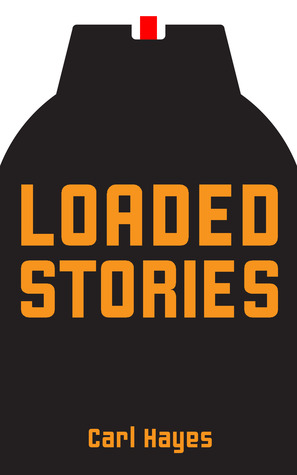 Loaded Stories: Memories and Tales of Fathers, 1970s California, and Other Complications  by  Carl Hayes