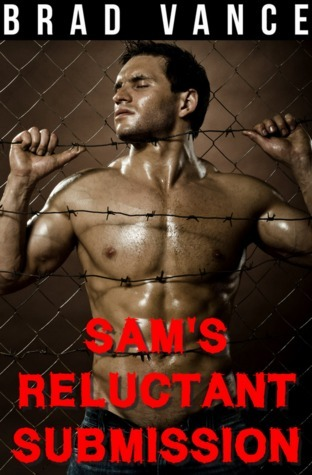 Sams Reluctant Submission (Sams Reluctant Submission, #1)  by  Brad Vance