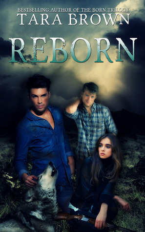 Reborn (Born, #3)  by  Tara Brown