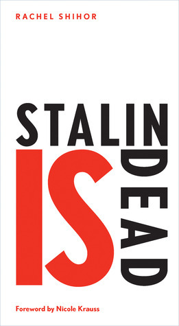 Stalin is Dead: Stories and Aphorisms on Animals, Poets and Other Earthly Creatures  by  Rachel Shihor