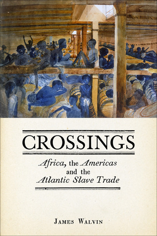 Crossings: Africa, the Americas and the Atlantic Slave Trade  by  James Walvin