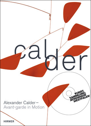 Alexander Calder: Avant-garde in Motion  by  Marion Ackermann