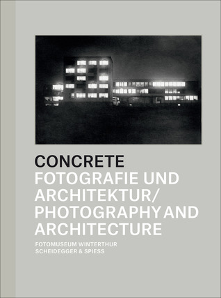 Concrete: Photography and Architecture  by  Daniela Janser