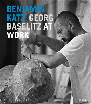 Benjamin Katz: Georg Baselitz at Work Cornelia Gockel