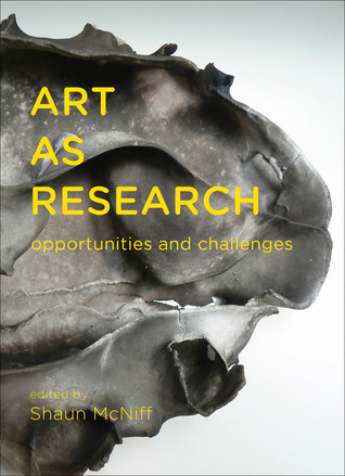 Art as Research: Opportunities and Challenges  by  Shaun McNiff