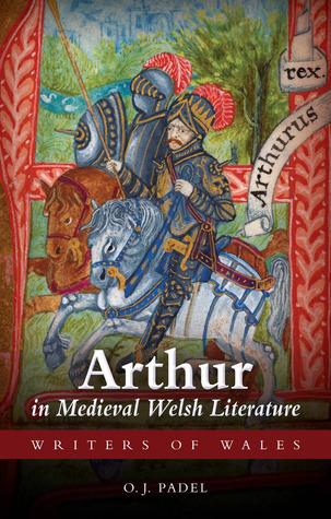Arthur in Medieval Welsh Literature O.J. Padel