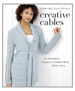 Creative Cables: 25 Innovative Designs in Debbie Bliss Rialto Yarns Debbie Bliss