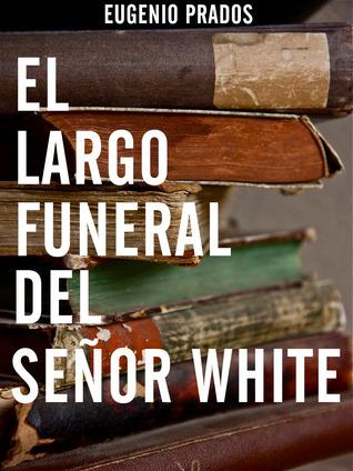 El largo funeral del señor White  by  Eugenio Prados