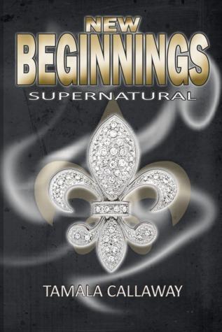 New Beginnings (SuperNatural, #1) Tamala Callaway