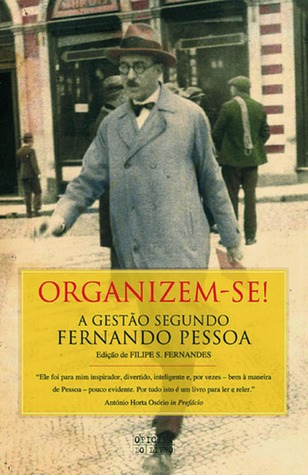 Organizem-se! A Gestão Segundo Fernando Pessoa Filipe Fernandes
