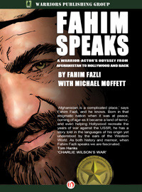 Fahim Speaks: A Warrior-Actors Odyssey from Afghanistan to Hollywood and Back Fahim Fazli