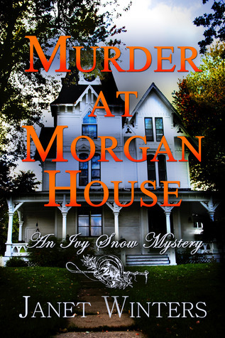 Murder at Morgan House (An Ivy Snow Mystery)  by  Janet Winters