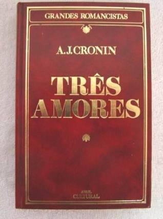 Três Amores  by  A.J. Cronin