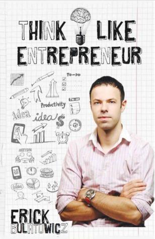 Think Like Entrepreneur  by  Erick Bulatowicz