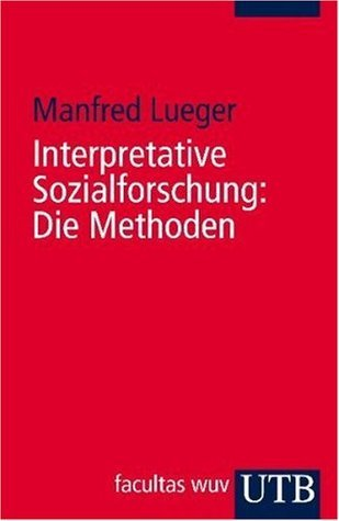 Interpretative Sozialforschung. Die Methoden Manfred Lueger