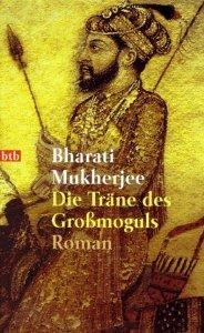 Die Träne des Großmoguls: Roman  by  Bharati Mukherjee
