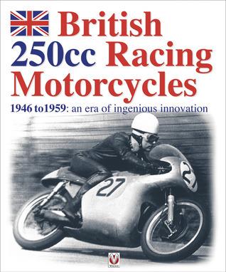 British 250cc racing Motorcycles 1946-1959 - an era of ingenious innovation  by  Chris Pereira