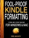 Fool-proof Kindle Formatting: Step-By-Step Guide For Formatting Your Ebook Dee Ankary