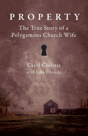 Property: The True Story of a Polygamous Church Wife Carol Christie