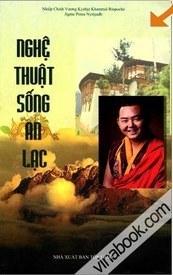 Nghệ Thuật Sống An Lạc  by  Nhiếp Chính Vương Kyabje Khamtrul Rinpoche Jigme Pema Nyinjadh