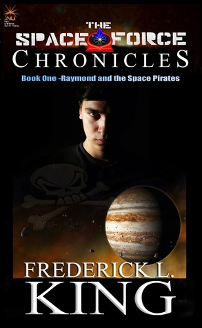 Raymond and the Space Pirates (The Space Force Chronicles #1)  by  Frederick L. King