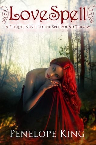 LoveSpell: The Prequel Novel To The Spellbound Trilogy Penelope King