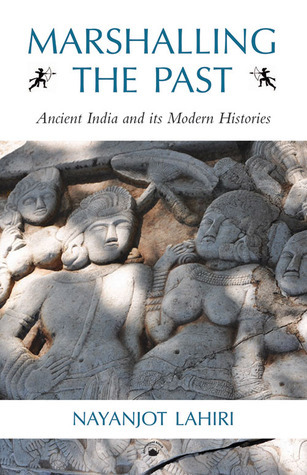 Marshalling the Past: Ancient India and its Modern Histories  by  Nayanjot Lahiri