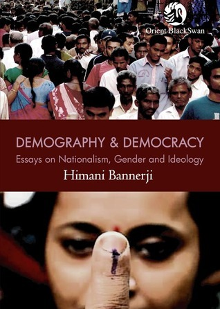 Demography and Democracy: Essays on Nationalism, Gender and Ideology Himani Bannerji