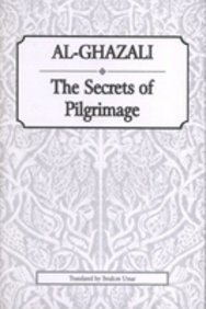 Al Ghazalis The Secrets of Pilgrimage أبو حامد الغزالي