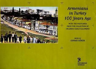 Armenians in Turkey 100 years ago: with the postcards from the collection of Orlando Carlo Calumeno  by  Osman Koker