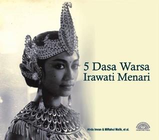 5 Dasa Warsa Irawati Menari  by  Ahda Imran