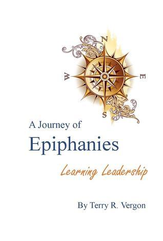 A Journey of Epiphanies: Learning Leadership  by  Terry R. Vergon