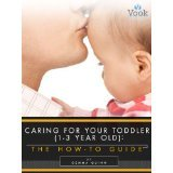 Caring for Your Toddler: The How-To Guide  by  Gemma Quinn