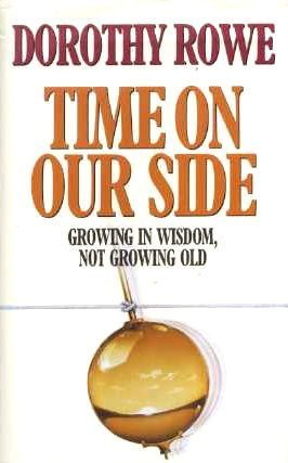 Time On Our Side: Growing In Wisdom, Not Growing Old  by  Dorothy Rowe