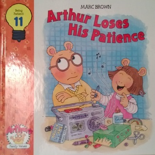 Arthur Loses His Patience (Arthurs Family Values, #11) Marc Brown