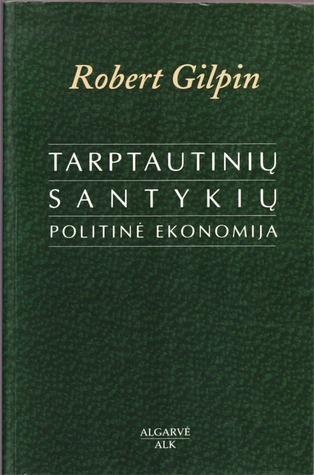 Tarptautinių santykių politinė ekonomija Robert Gilpin