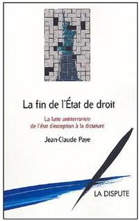 La Fin de l'État de droit - La lutte antiterroriste de l'état d'exception à la dictature Jean-Claude Paye