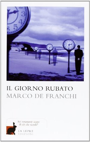 Il giorno rubato Marco De Franchi