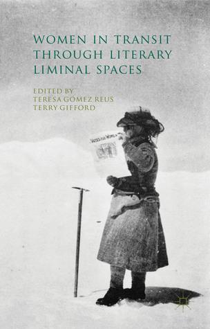 Women in Transit through Literary Liminal Spaces  by  Teresa Gómez Reus