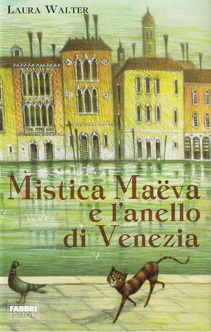Mistica Maëva e lanello di Venezia (Mistica Maëva, #1) Laura Walter