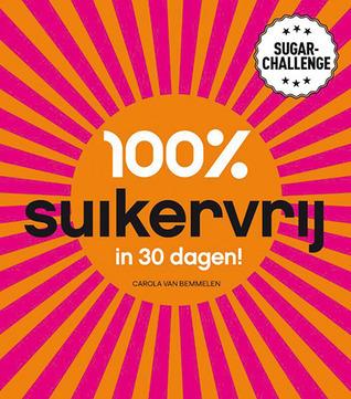 100% Suikervrij in 30 dagen!  by  Carola van Bemmelen