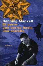 El perro que corría hacia una estrella  by  Henning Mankell