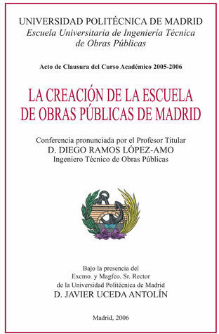 La creación de la Escuela de Obras Públicas de Madrid Diego Ramos López-Amo