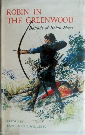 Robin in the Greenwood: Ballads of Robin Hood  by  Ian Serraillier