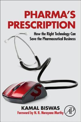 Pharmas Prescription: How the Right Technology Can Save the Pharmaceutical Business  by  Kamal Biswas