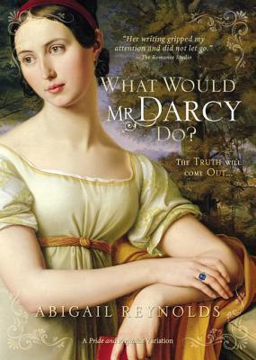 What Would Mr. Darcy Do? Abigail Reynolds